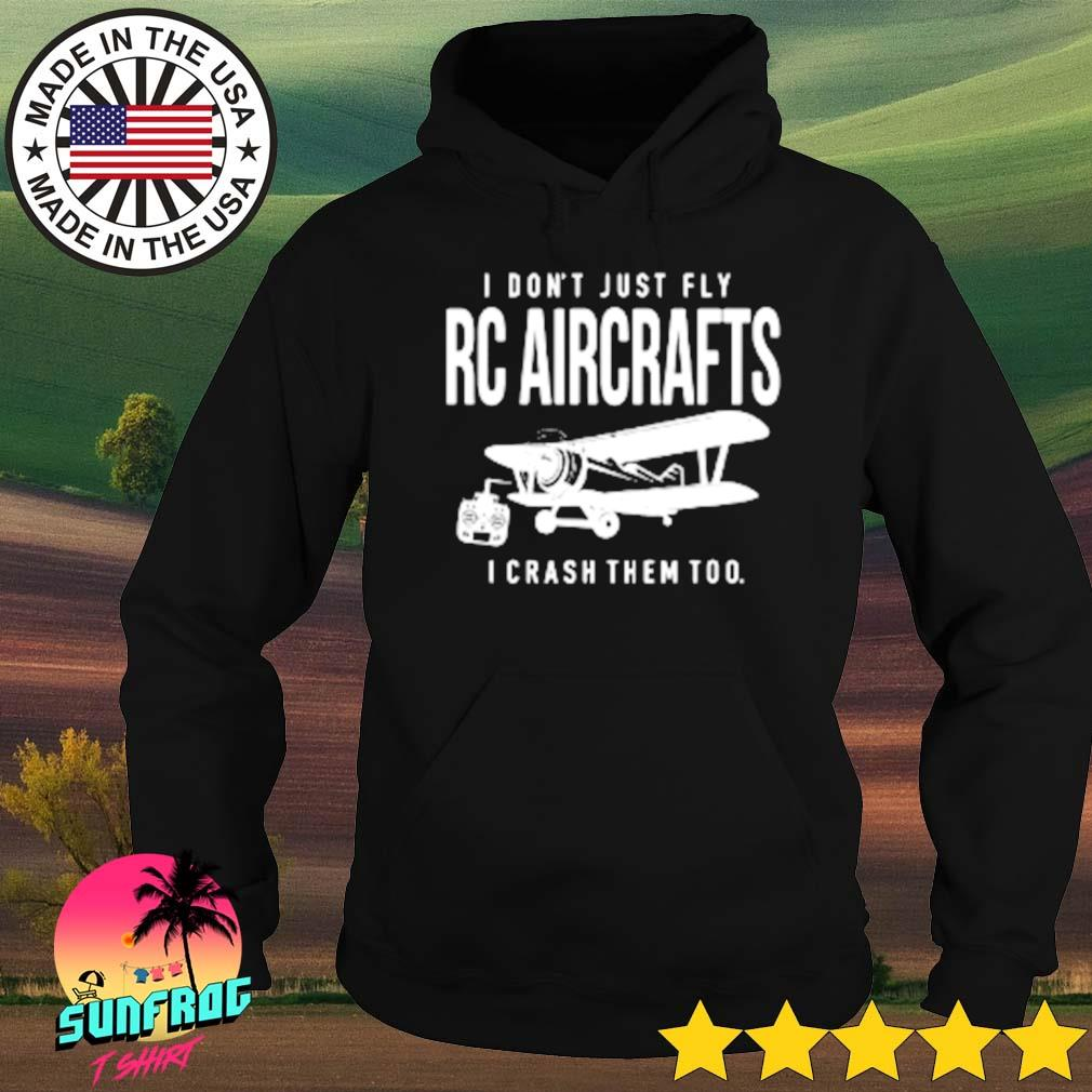 Air plane I don't just fly RC aircrafts I crash them too s Hoodie