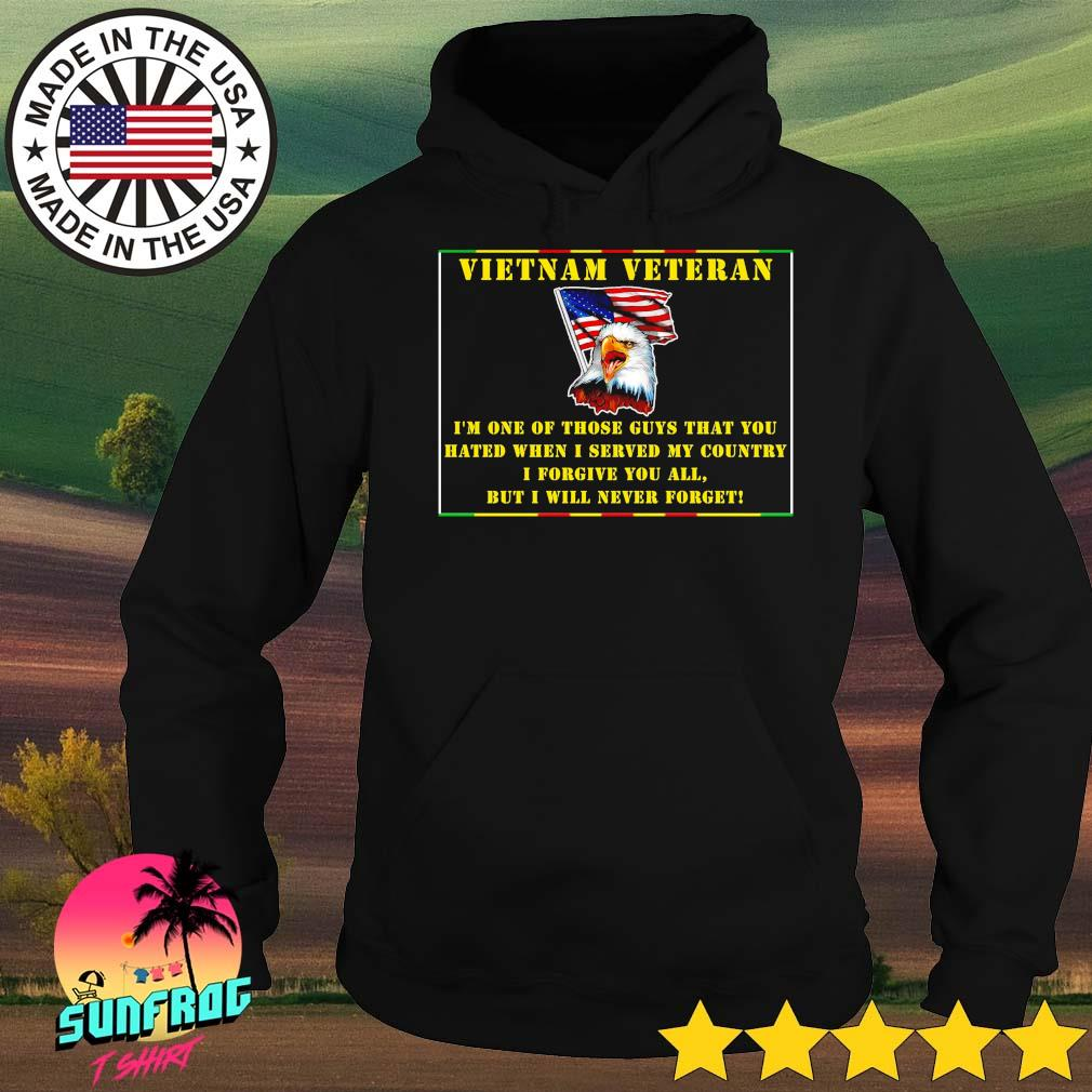 I'm one of those guys that you hate when I served my country Viet Nam veteran s Hoodie