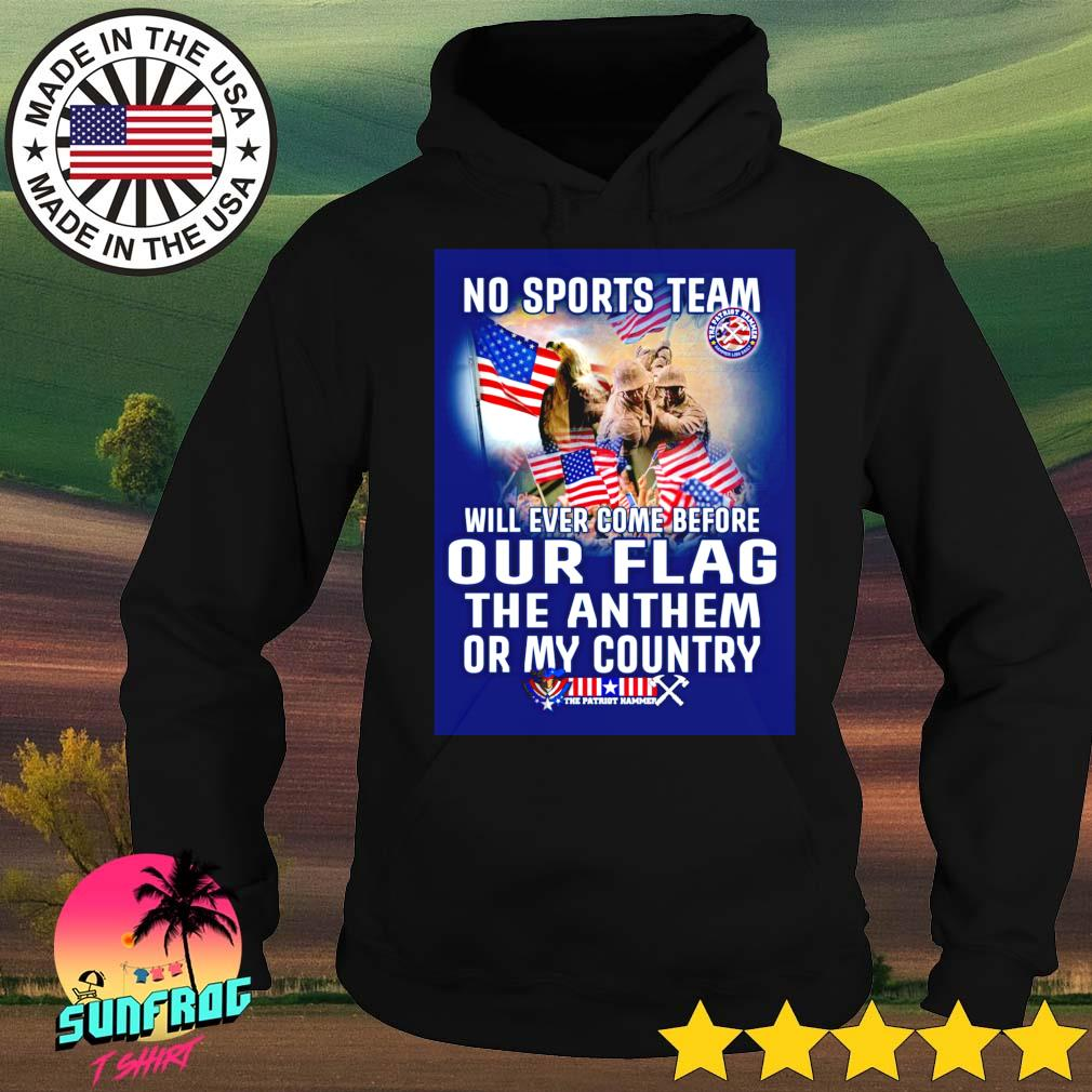 No sports team will ever come before our flag the anthem or my country American s Hoodie