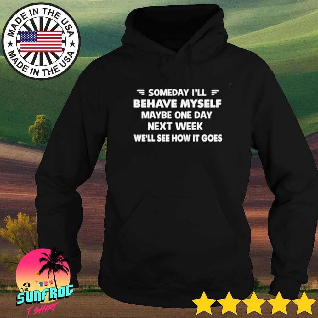 Official someday I'll maybe myself maybe one day next week we'll see how it goes s Hoodie