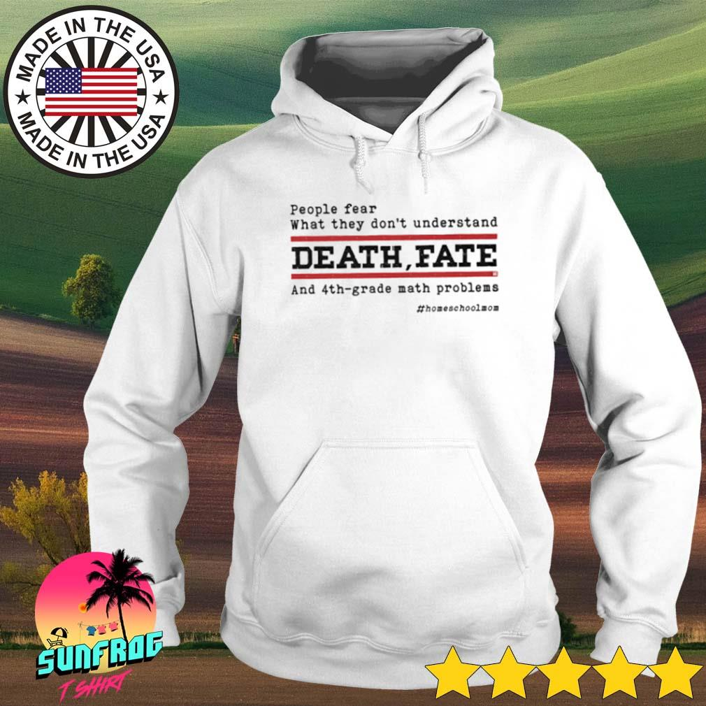 People fear what they don_t understand death fate and 4th grade math problems s Hoodie