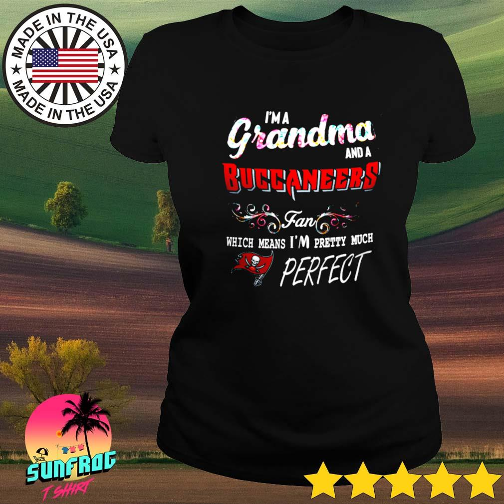 I'm a grandma and a Buccanneers fan which means I'm pretty much perfect s Ladies tee
