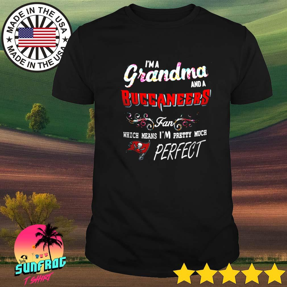 I'm a grandma and a Buccanneers fan which means I'm pretty much perfect shirt
