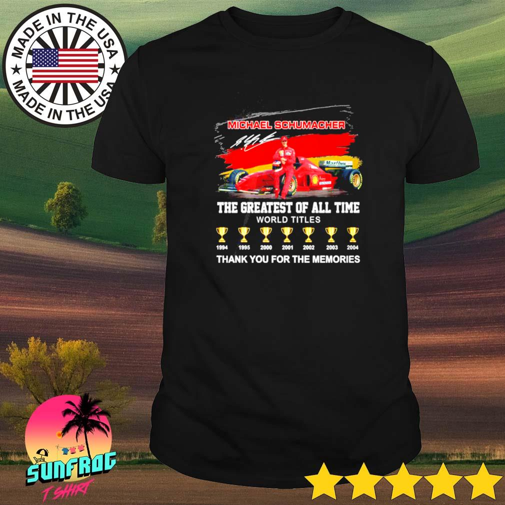 Michael Schumacher the greatest of all time world titles thank you for the memories shirt