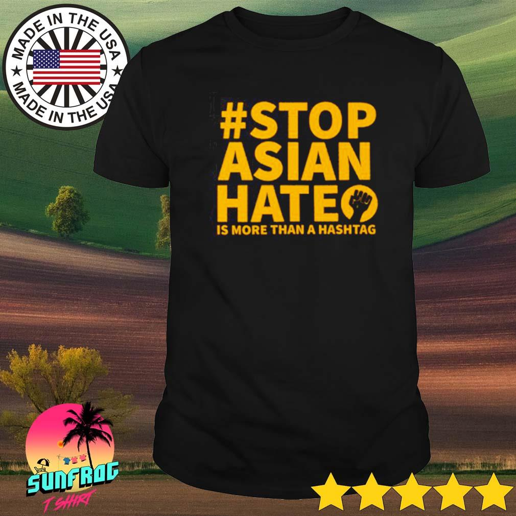 #Stop Asian hate is more than a hashtag shirt