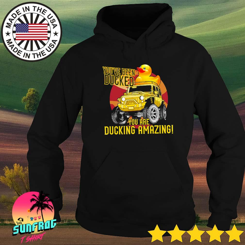 You're been ducked you are ducking amazing Hoodie