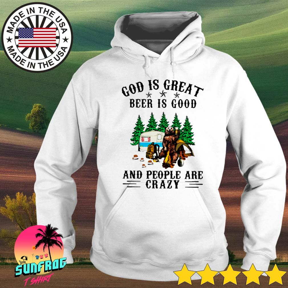 Bear camping God is great beer is good and people are crazy Hoodie