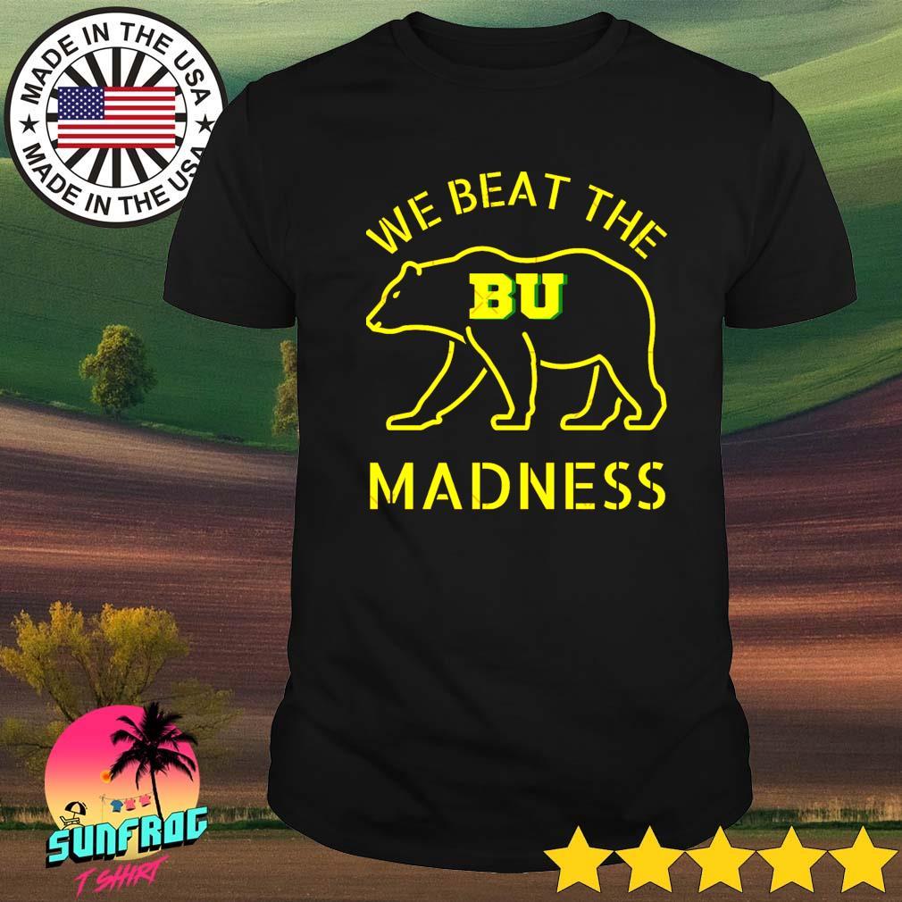 BU basketball Bear we beat the madness shirt