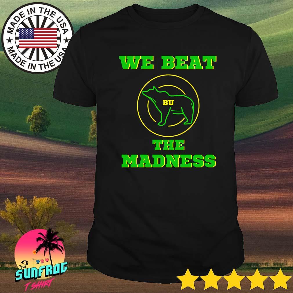 BU basketball we beat the madness shirt