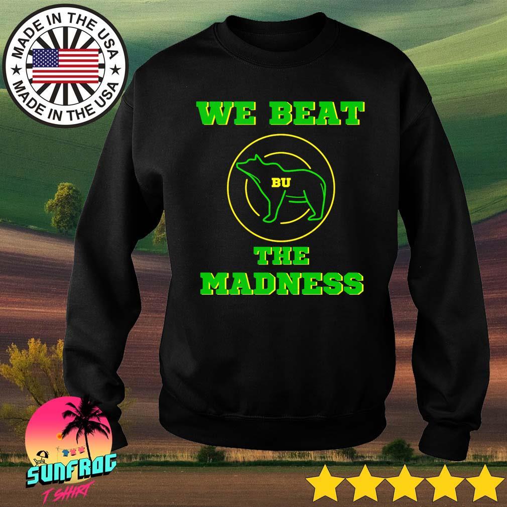 BU basketball we beat the madness Sweater