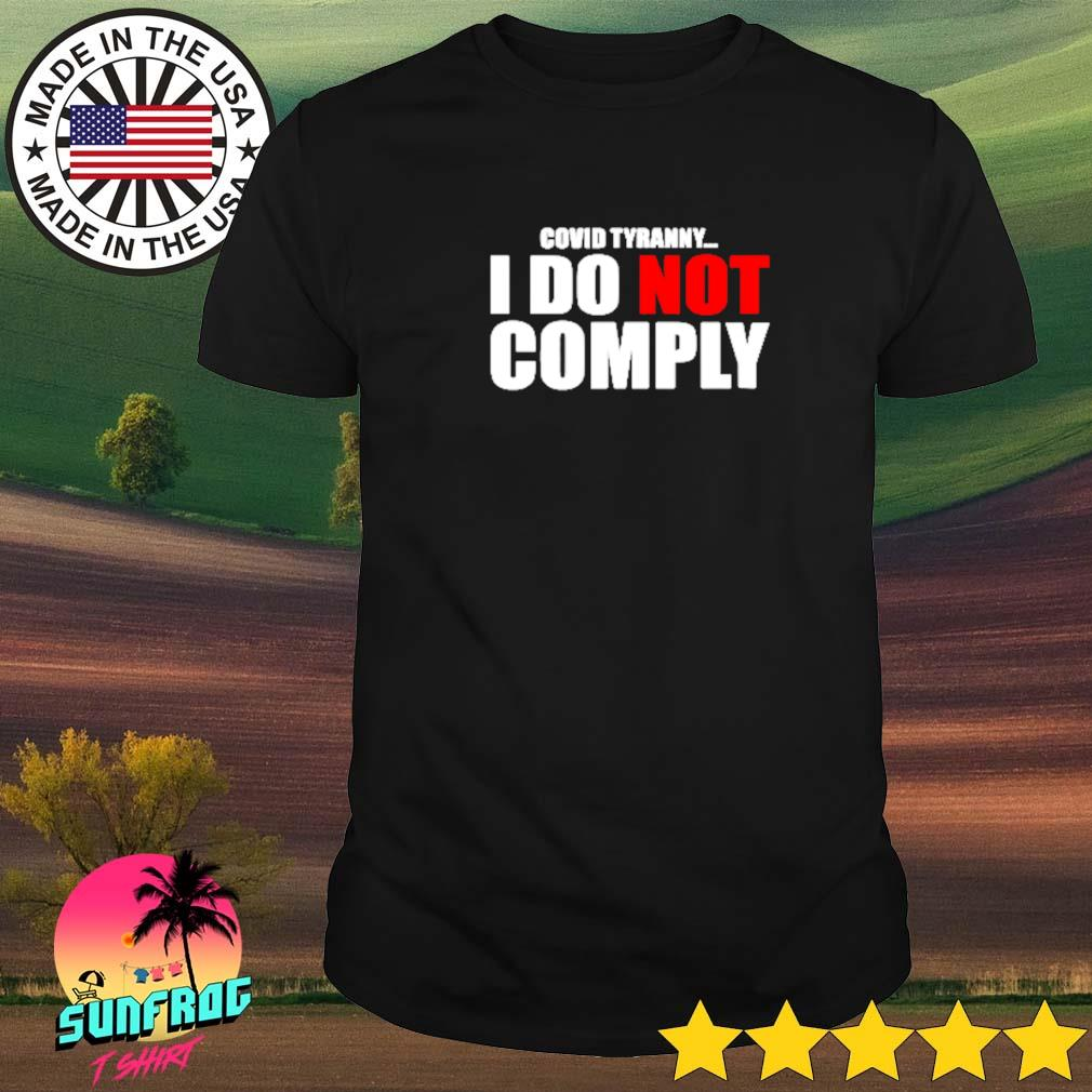 COVID tyranny I do not comply shirt