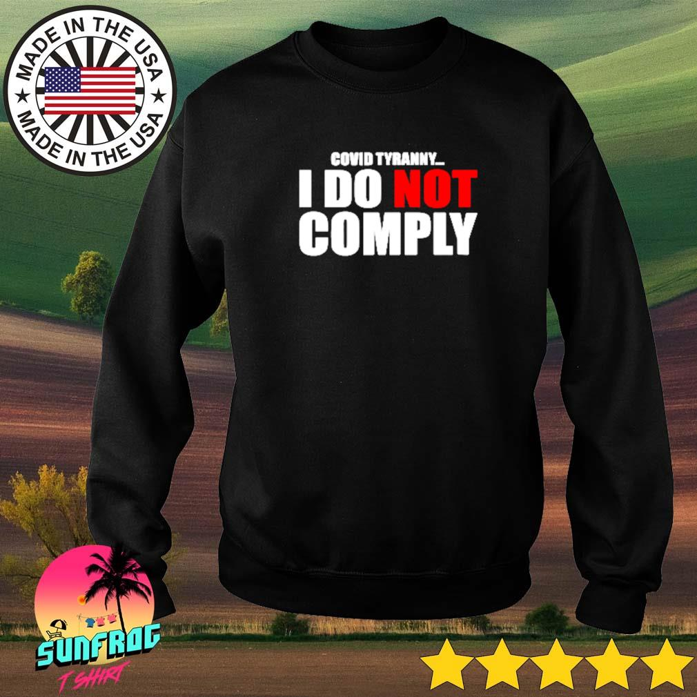 COVID tyranny I do not comply Sweater