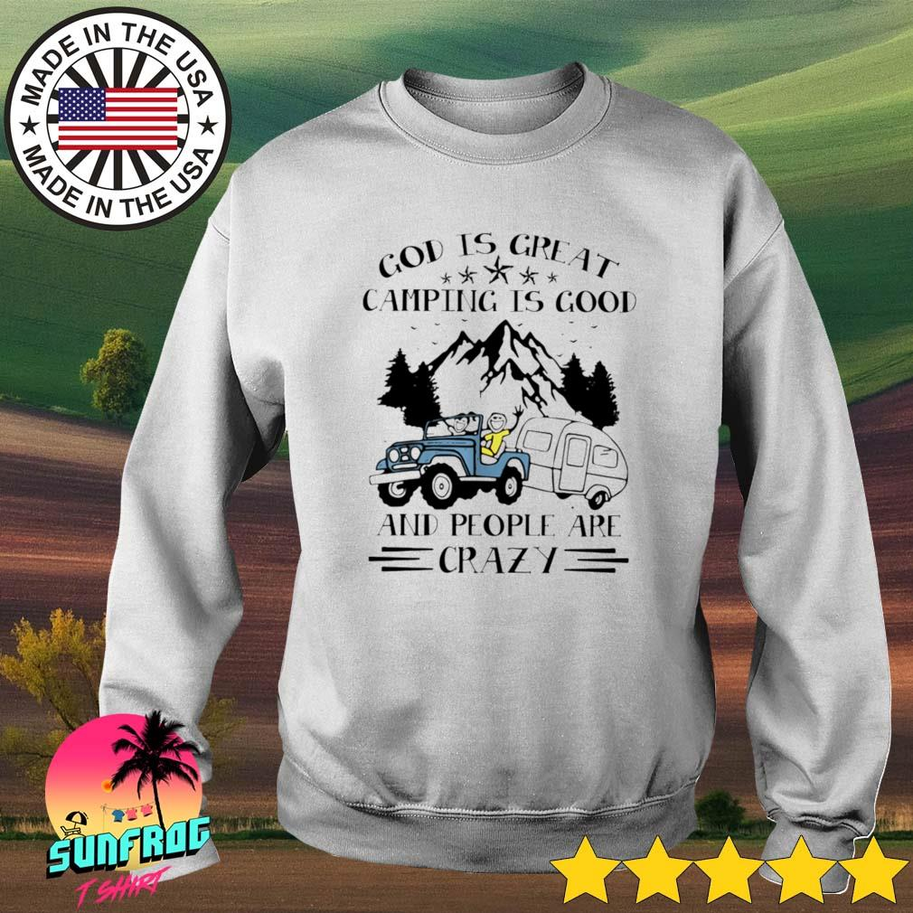 God is great camping is good and people are crazy Sweater