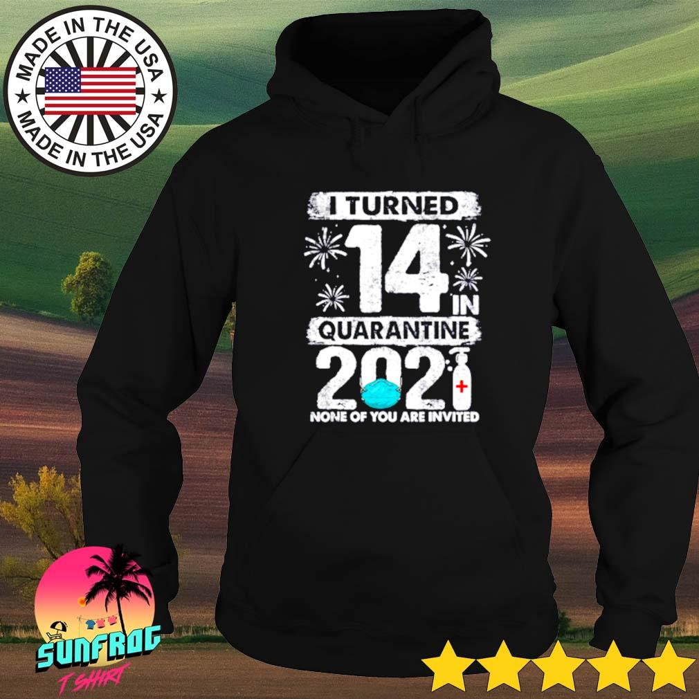 I turned 14 in quarantine 2021 none of you are invited Hoodie