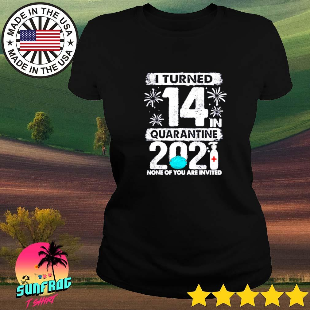 I turned 14 in quarantine 2021 none of you are invited Ladies tee