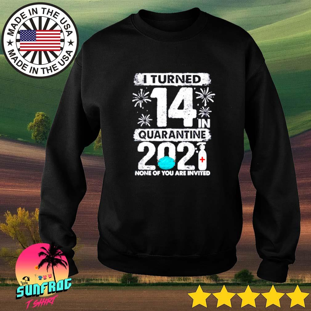 I turned 14 in quarantine 2021 none of you are invited Sweater