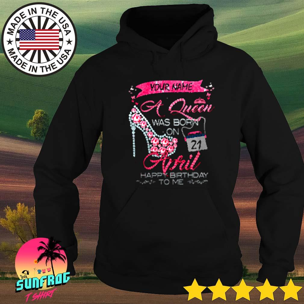 Your name a Queen was born on April happy birthday to me Hoodie