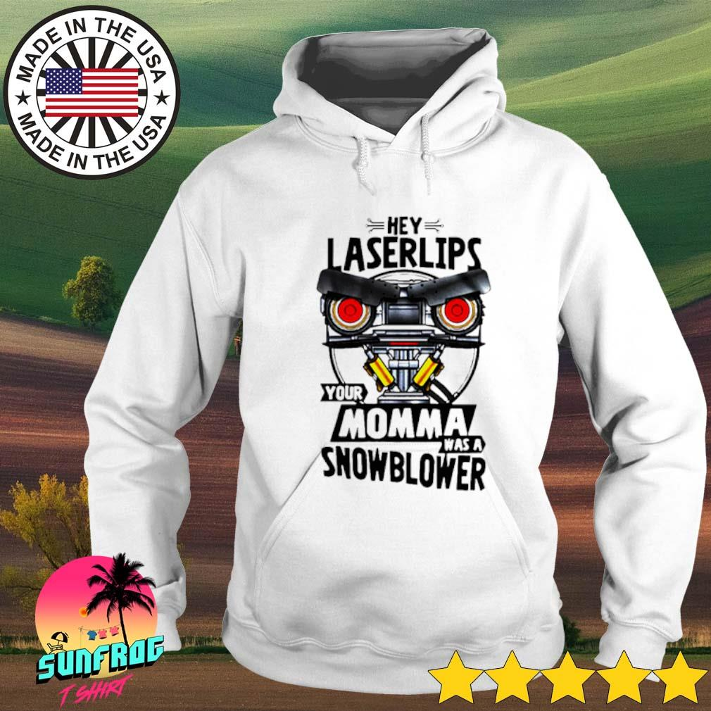 Hey laserlips your momma was a snowblower Hoodie