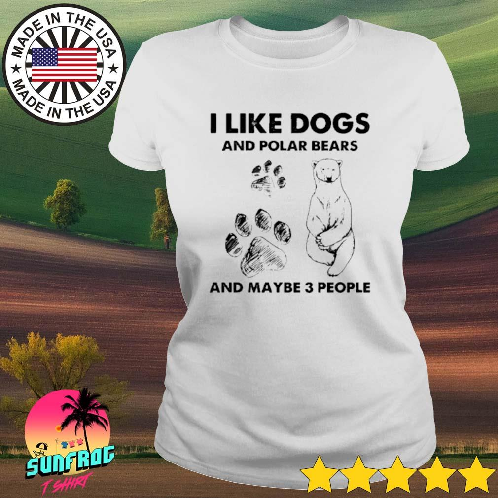 I like dogs and polar bears and maybe 3 people Ladies tee