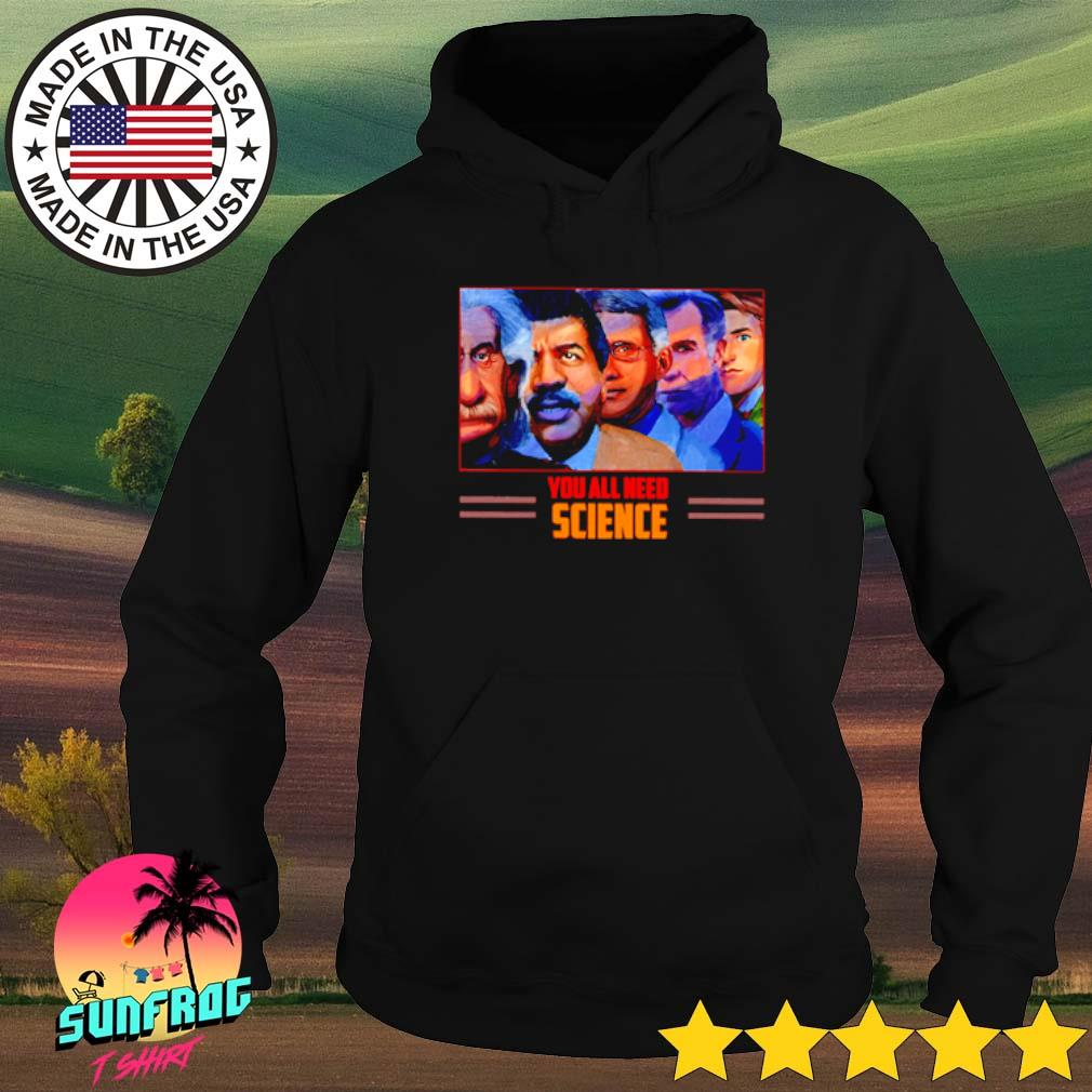 Scientist you all need science Hoodie