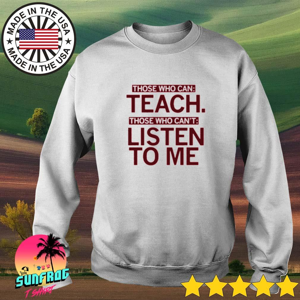 Those who can teach those who can't listen to me Sweater