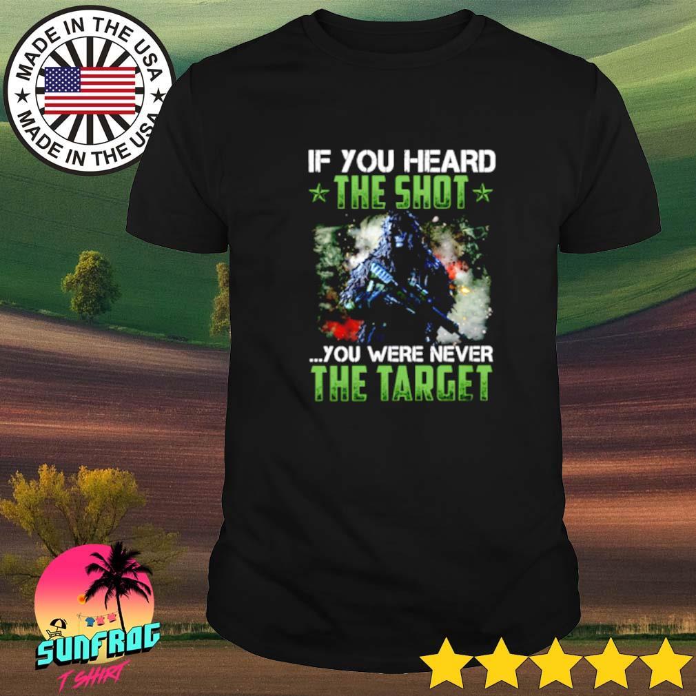 Veteran if you heard the shot you were never the target shirt