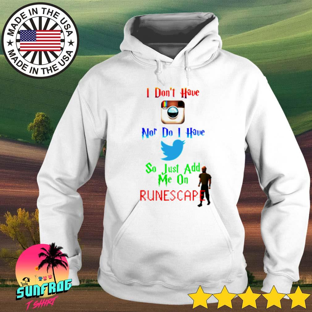 I don't have instagram Nor do I have twitter so just add me on runescape Hoodie