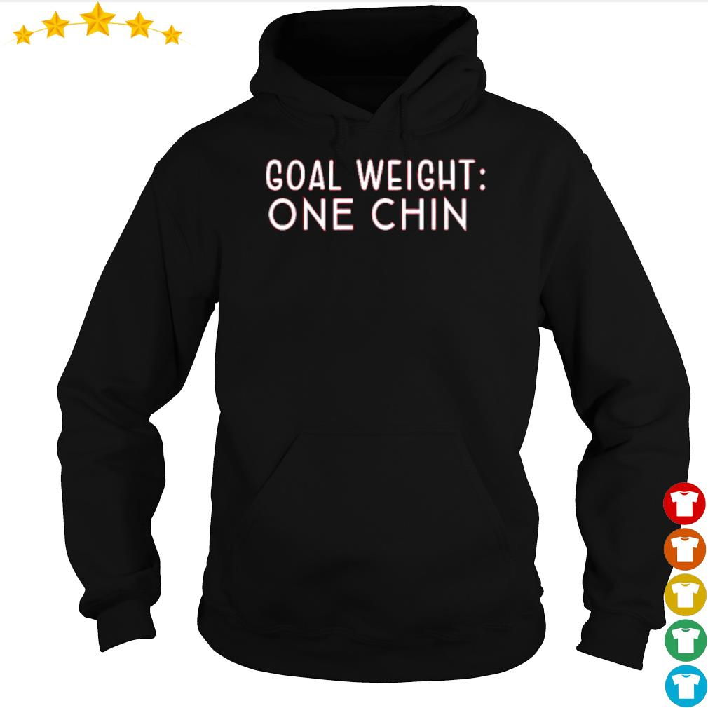 Goal Weight one chin s hoodie