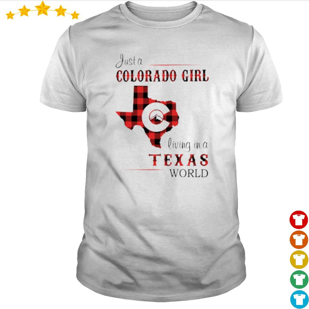 Just a Colorado girl living in a Texas world shirt