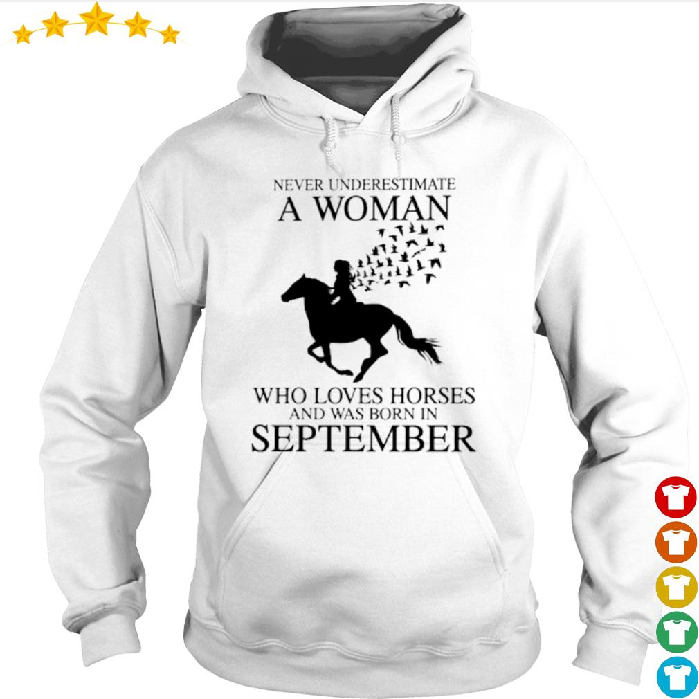 Never underestimate a woman who loves horses and was born in September s Hoodie