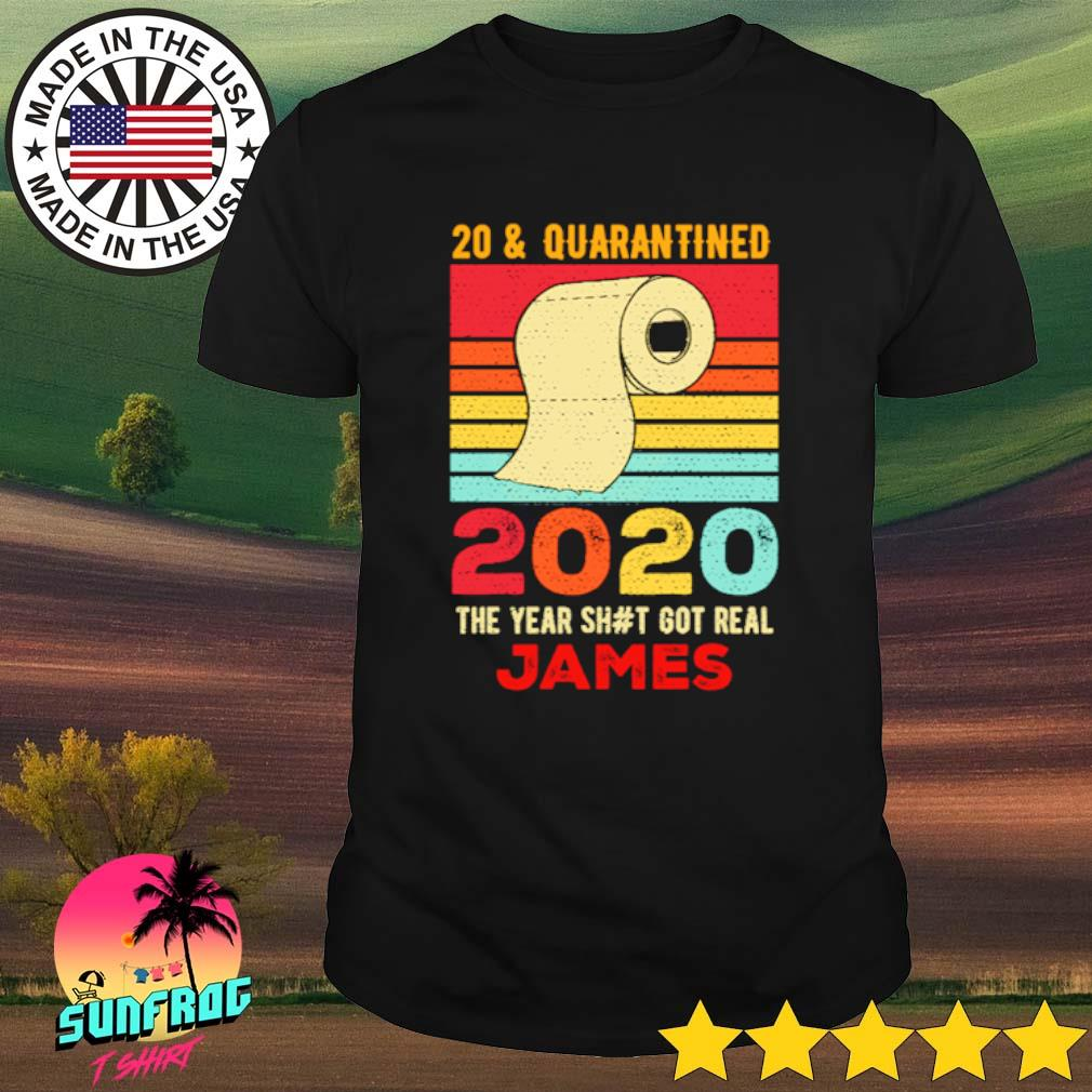 20 and Quarantined 2020 the year shit got real James vintage shirt