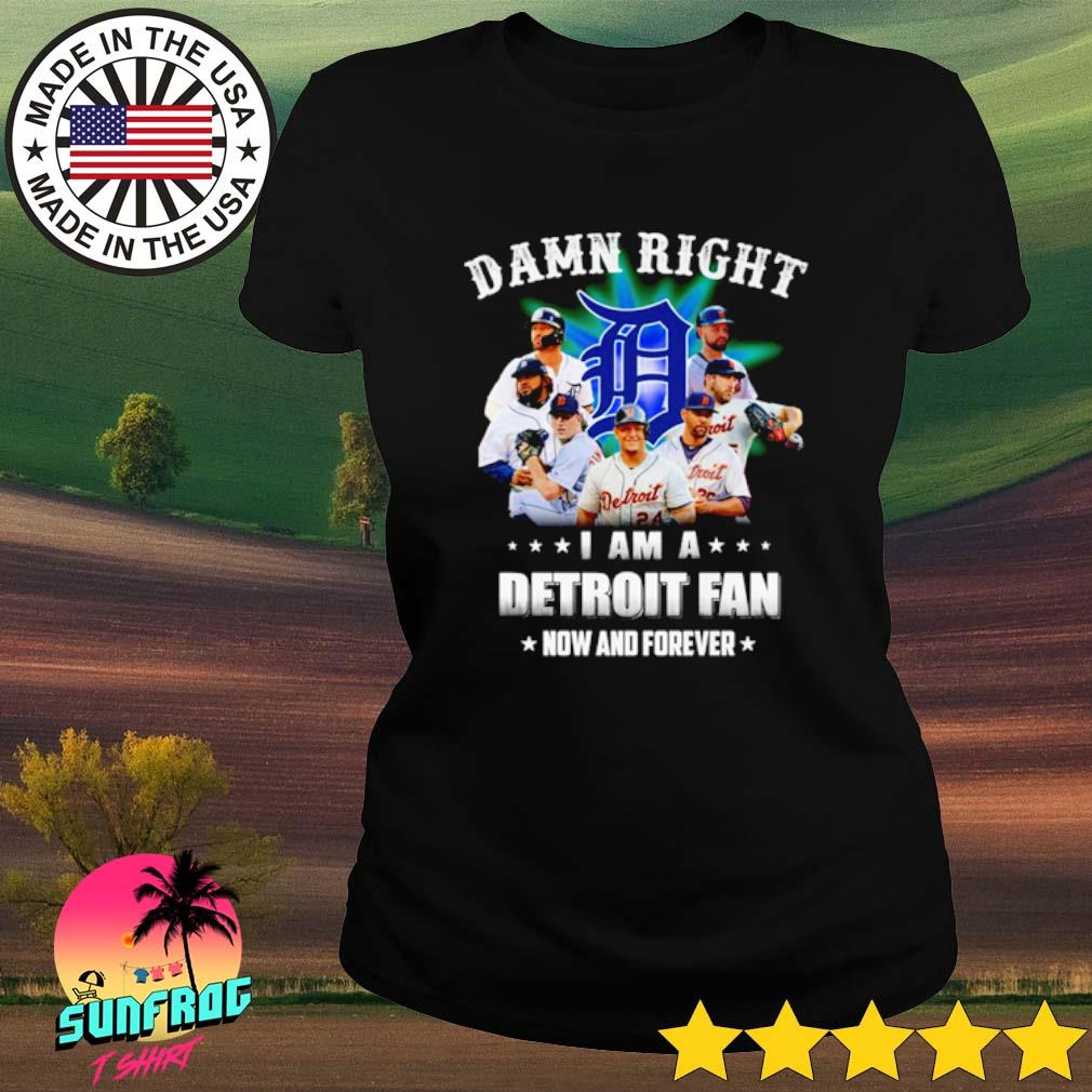 Damn right I am a Detroit fan now and forever s Ladies Tee Black