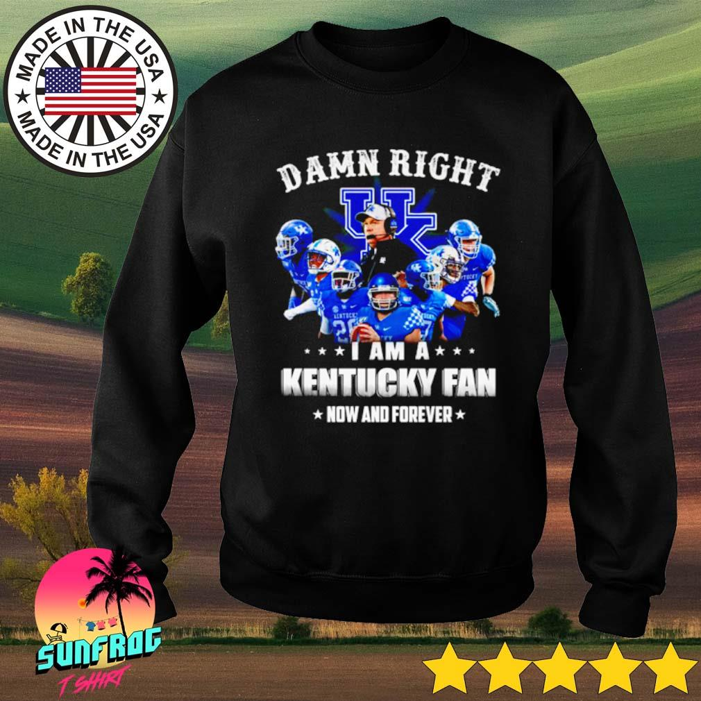 Damn right I am a Kentucky fan now and forever s Sweater Black