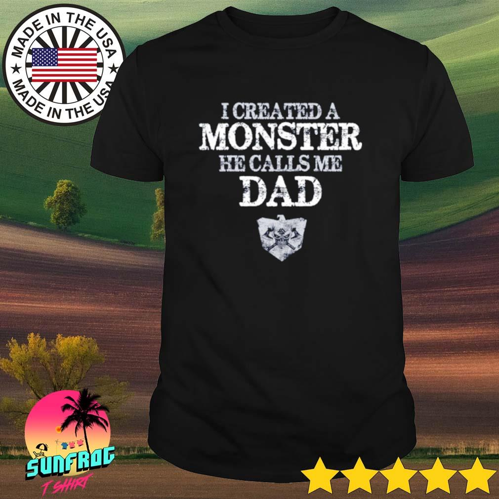 I created a monster he calls me dad Viking shirt
