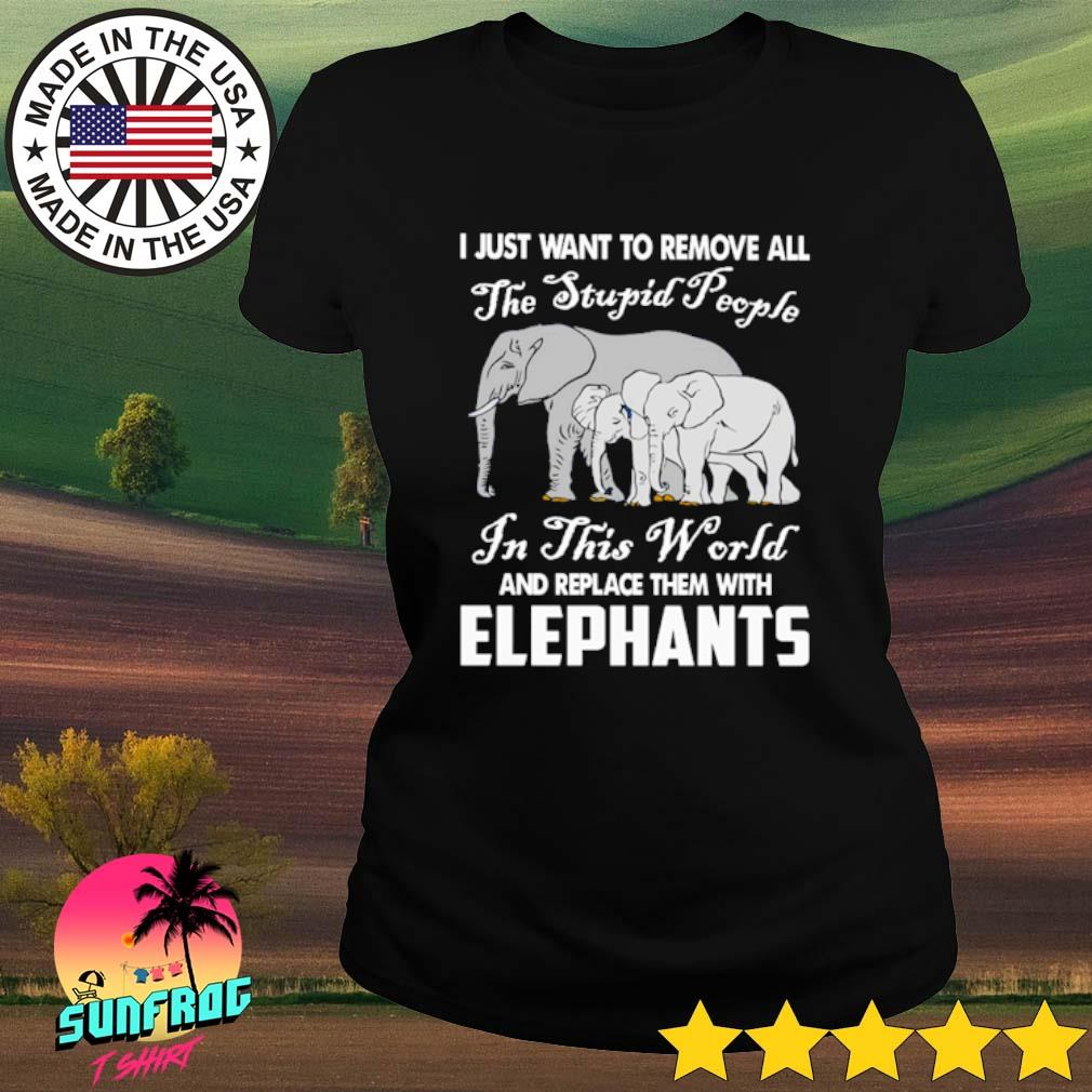 I just want to remove all the stupid people and replace them with elephants s Ladies Tee Black