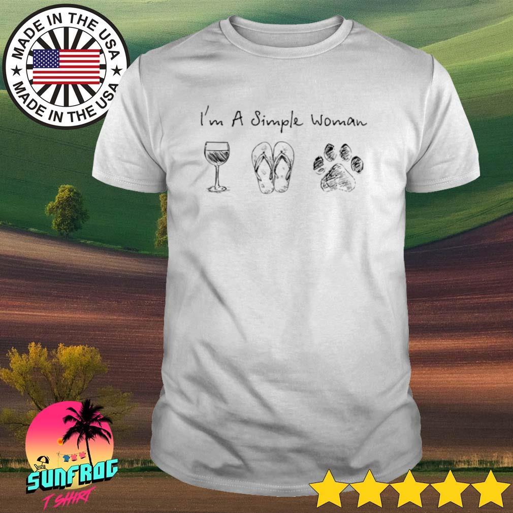 I'm a simple woman I like wine flip flops and paw dog shirt