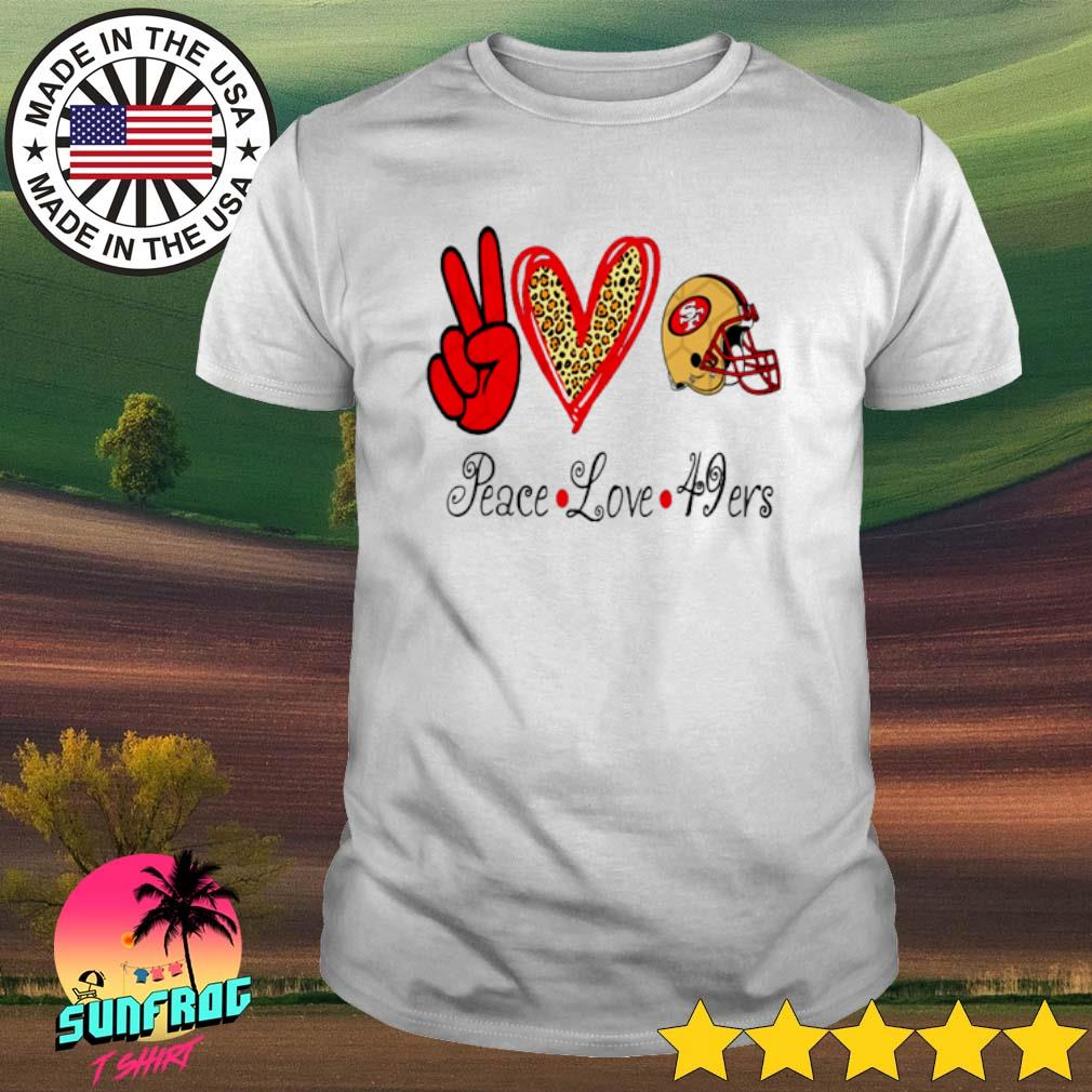 Peace Love 49ers San Francisco 49ers shirt