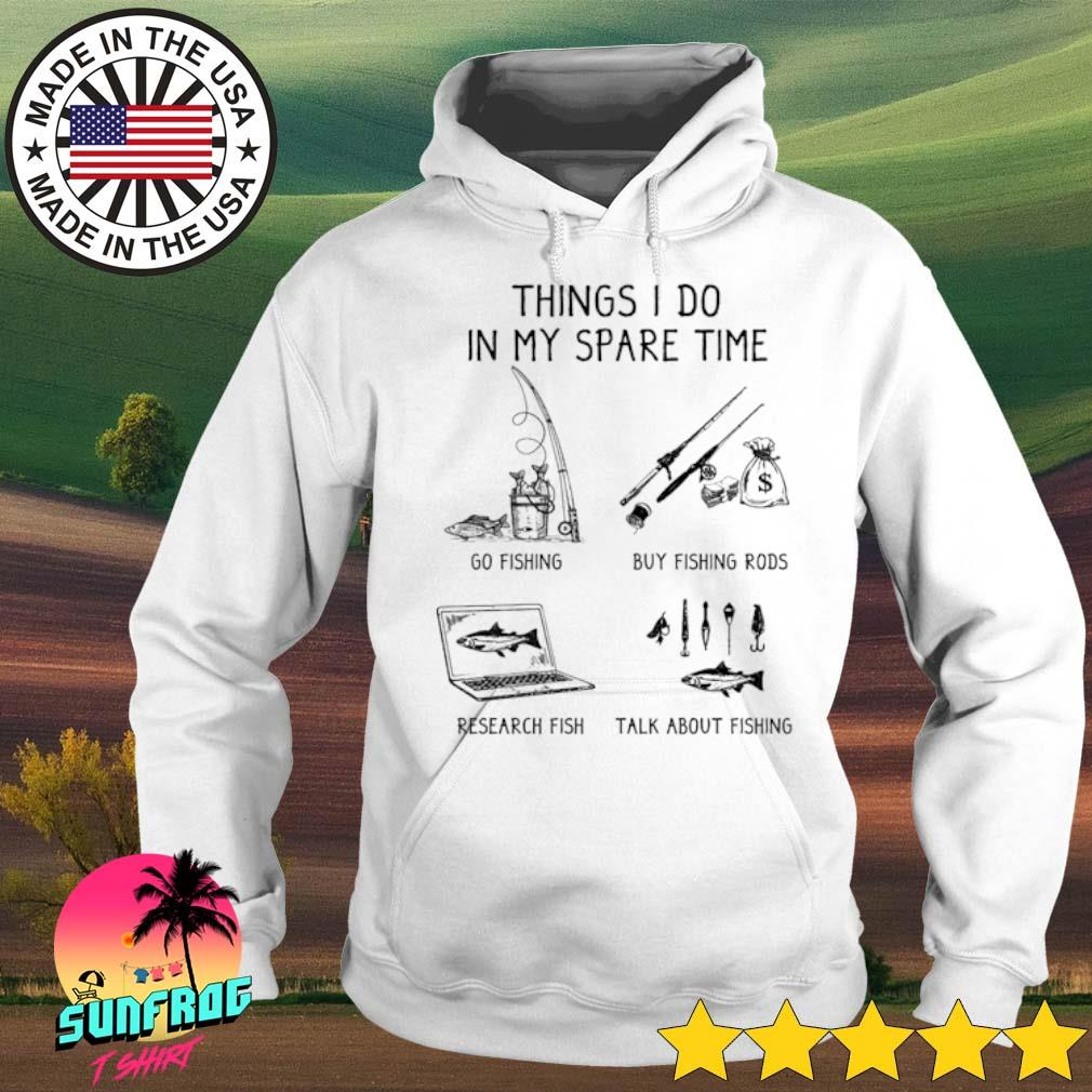 Things I do in my spare time go fishing buy fishing rods research fish s Hoodie White