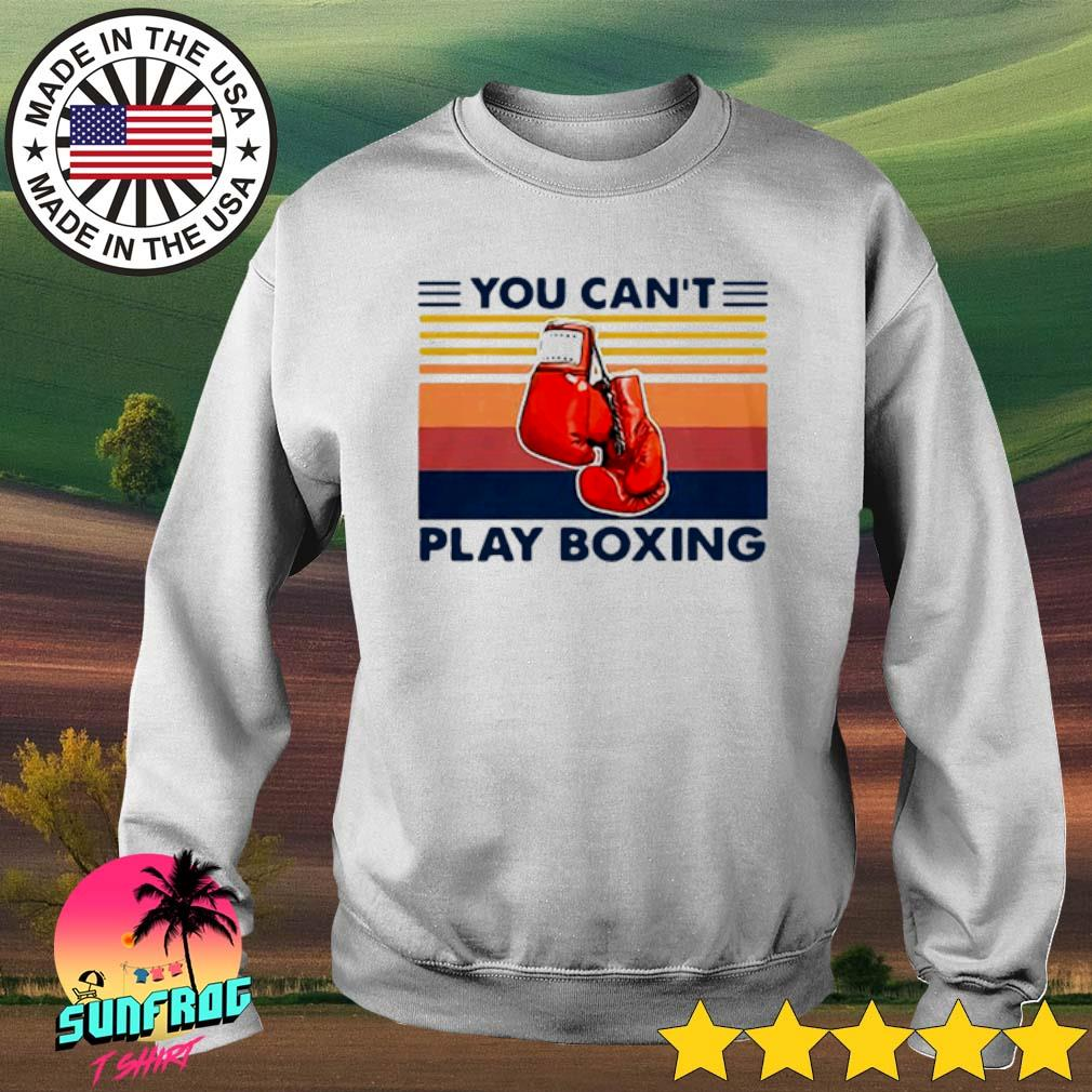 You Can T Play Boxing Shirt: Vintage You Can't Play Boxing Shirt, Hoodie, Sweater, Long