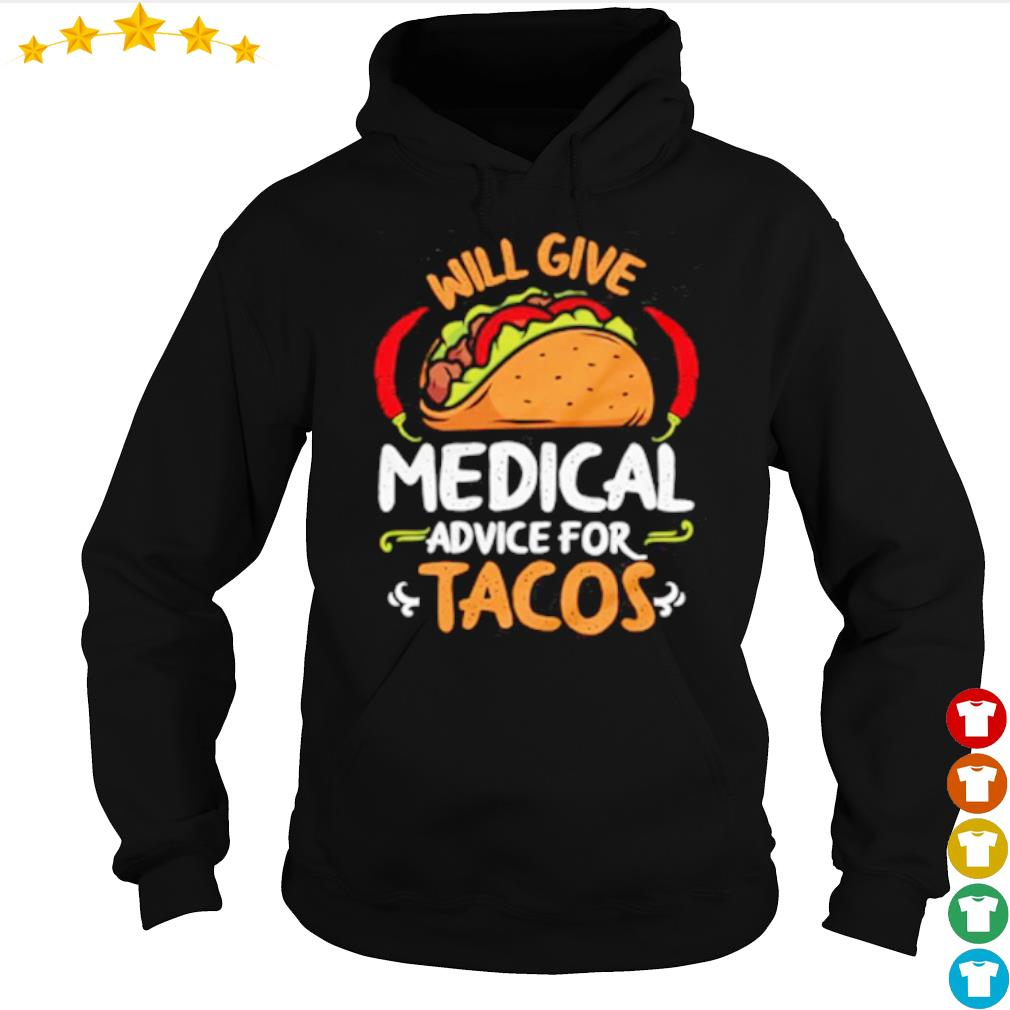 Will give medical advice for Tacos s hoodie