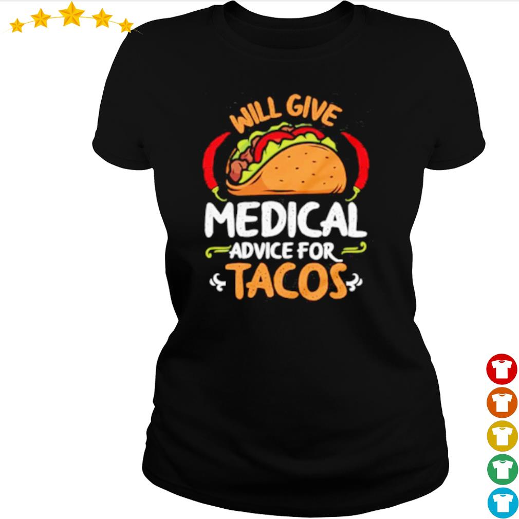 Will give medical advice for Tacos s ladies-tee