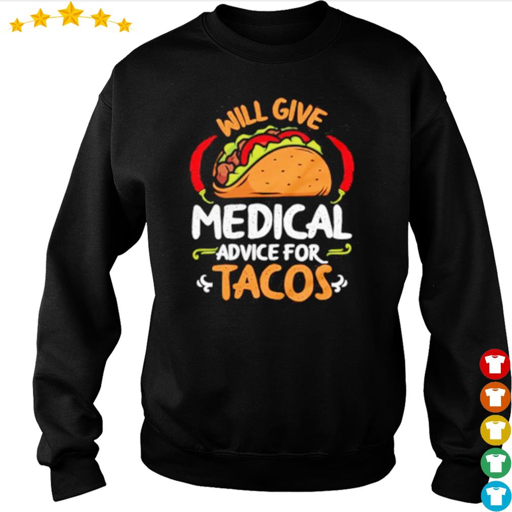 Will give medical advice for Tacos s sweater