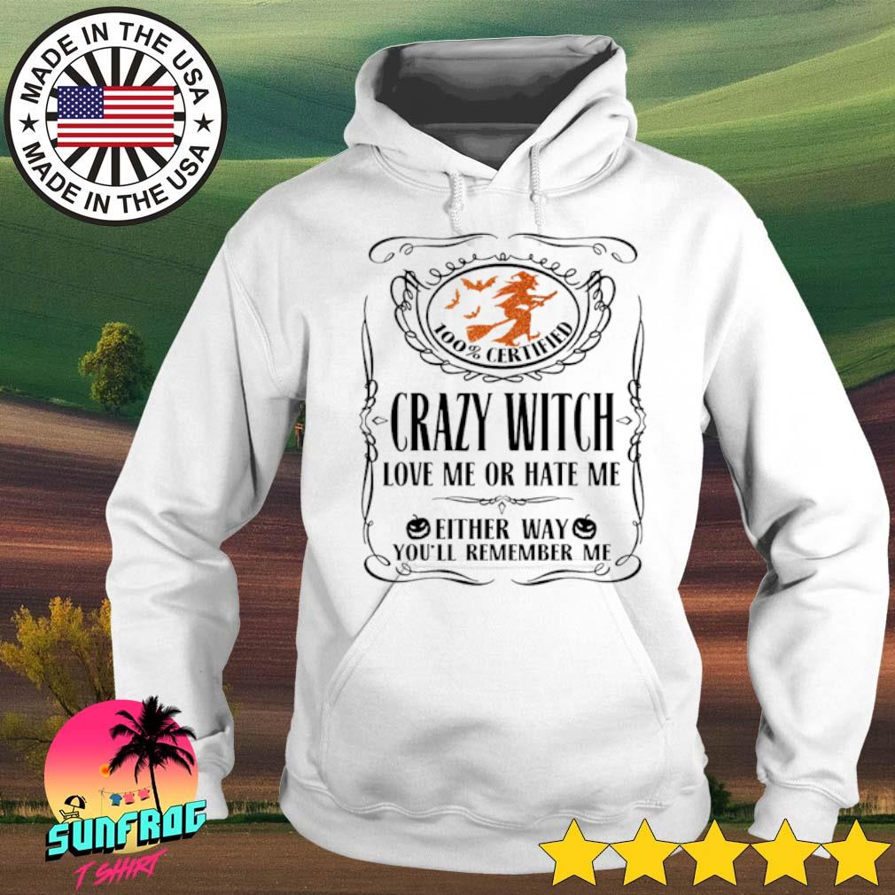 100% Certified Crazy Witch love me or hate me either way you'll remember me s Hoodie White