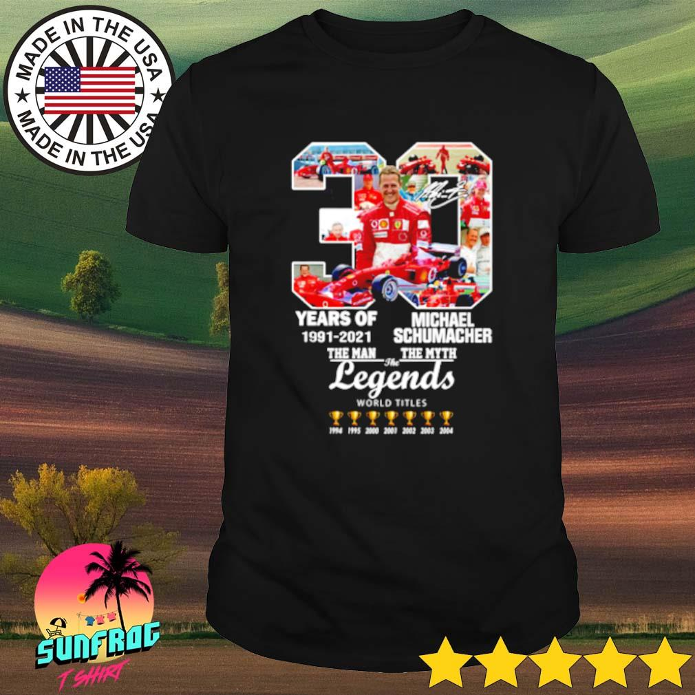 30 Years of Michael Schumacher 1991-2021 the man the myth the legends shirt