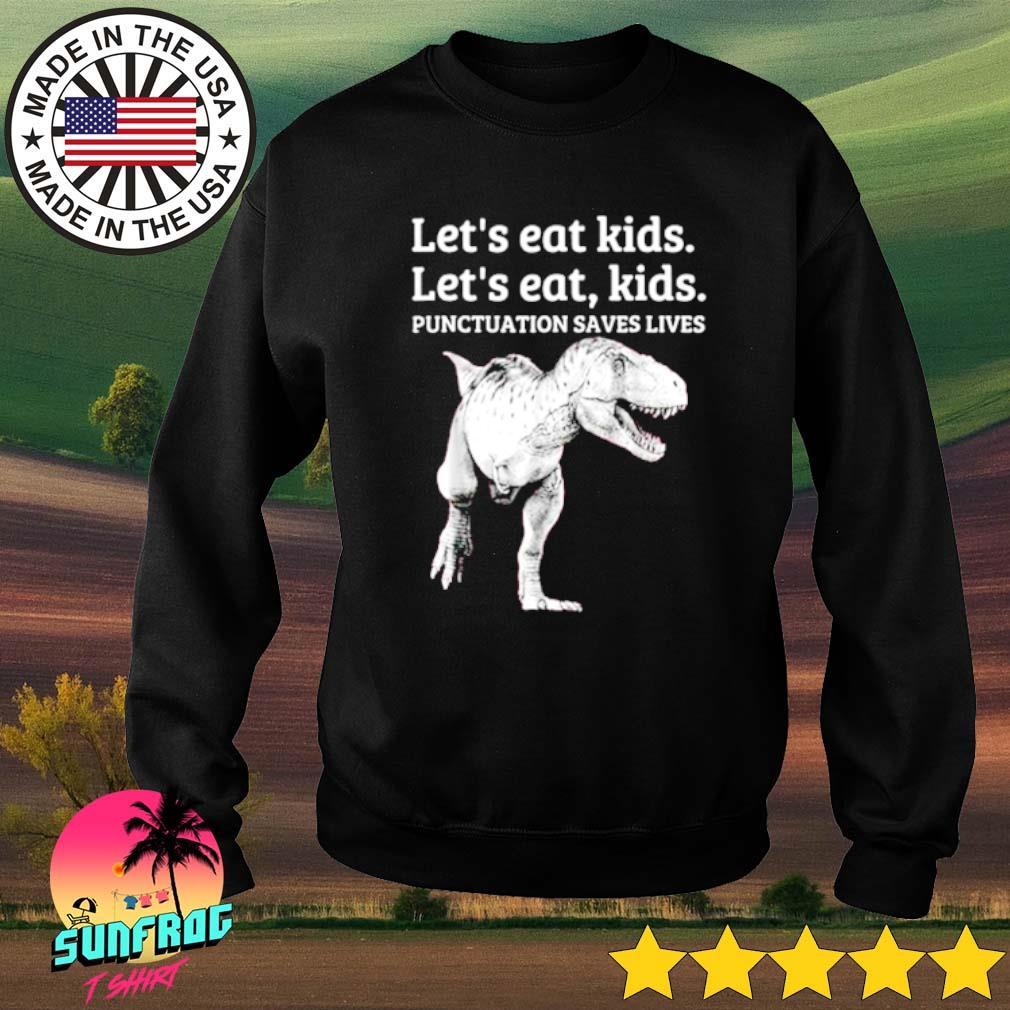Dinosaur Let's eat kids let's eat kids punctuation saves lives s Sweater Black