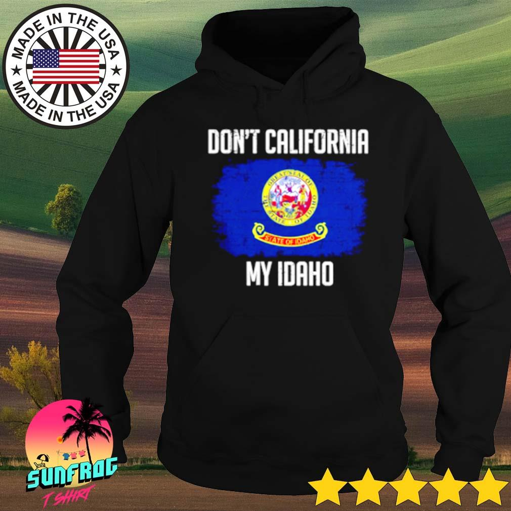 Don't California my Idaho s Hoodie Black