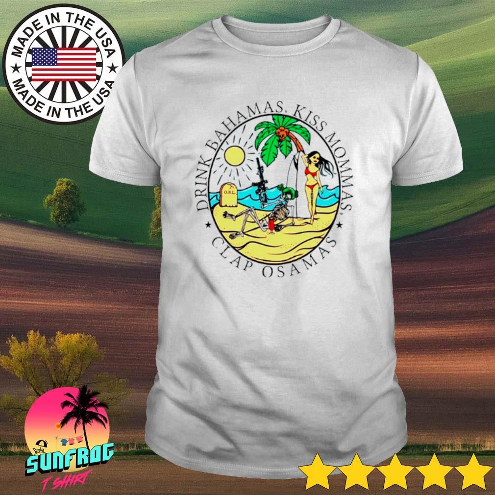 Drink Bahamas Kiss Mommas clap Osamas shirt