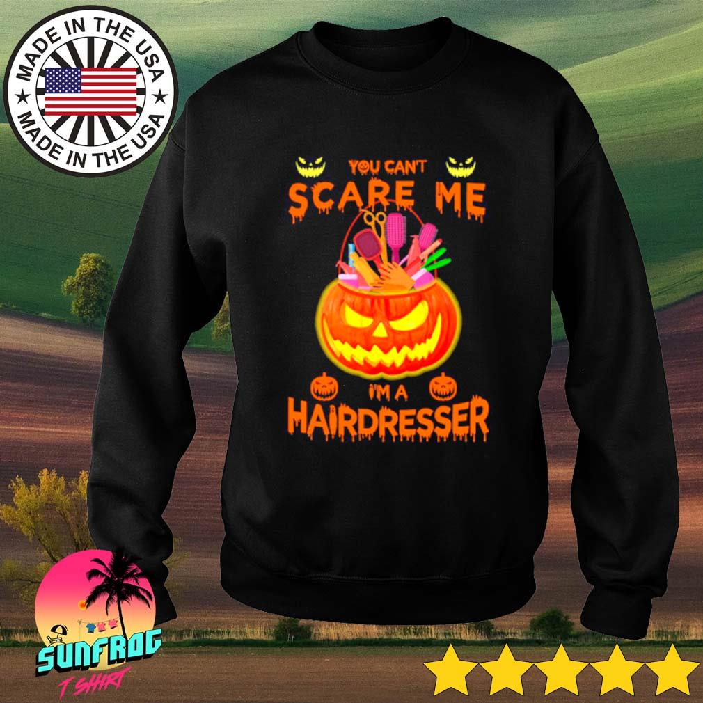 Pumpkins You can't scare me I'm a hairdresser s Sweater Black