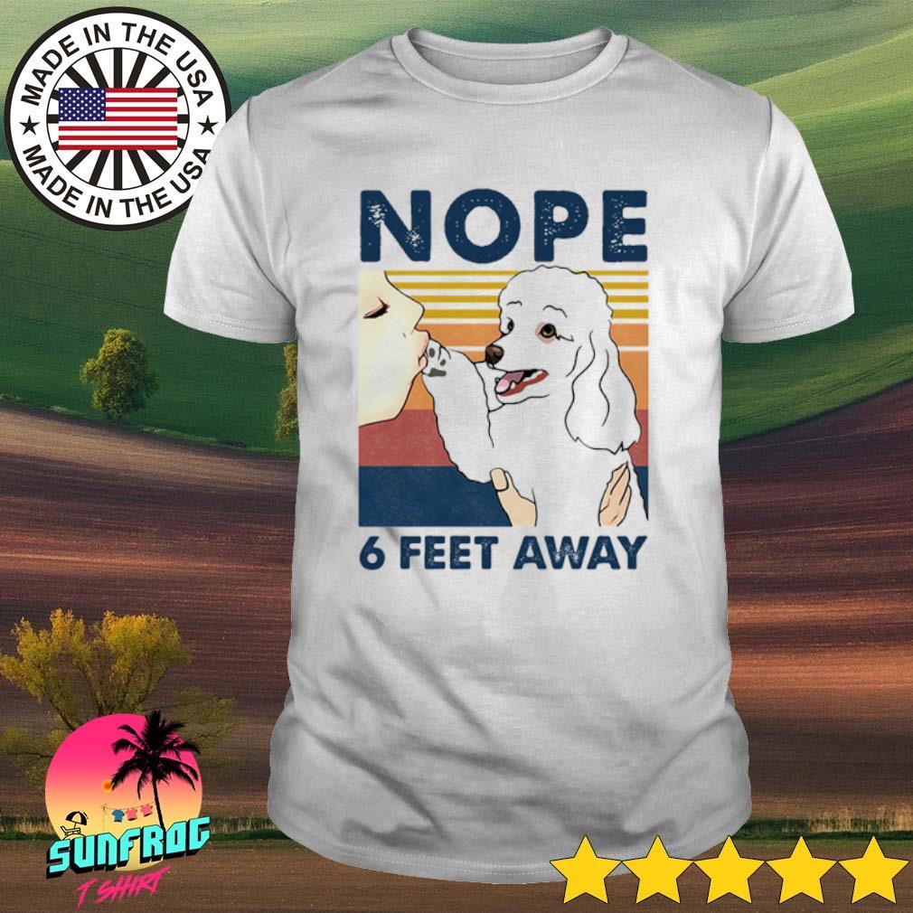 Vintage poodle nope 6 feet away shirt