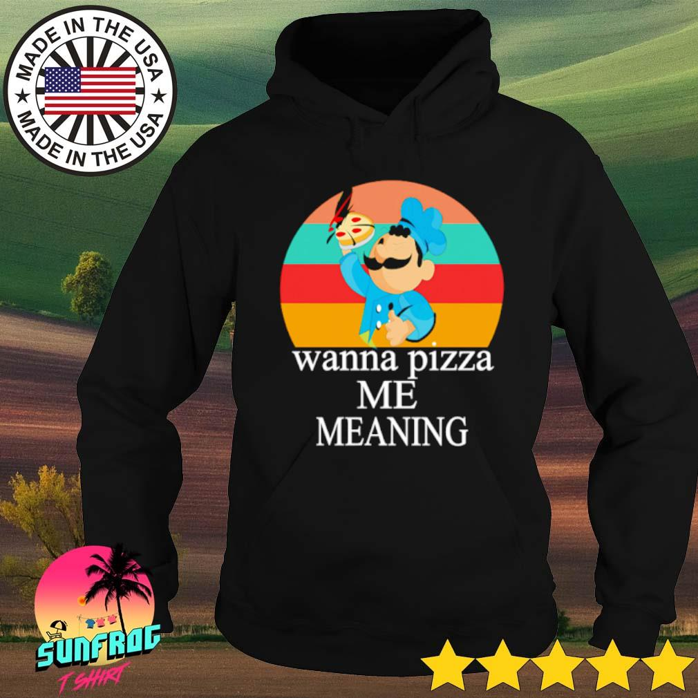 Wanna pizza me meaning s Hoodie Black